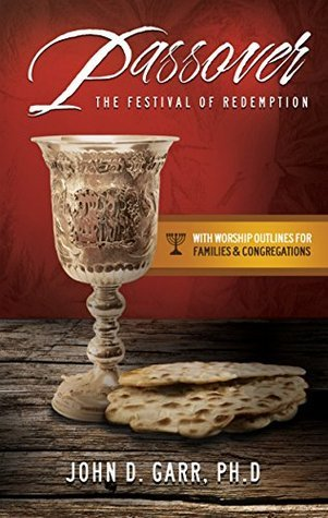 Passover: The Festival of Redemption  by  John D. Garr