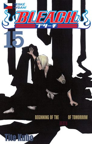 Bleach 15: Beginning of the Death of Tomorrow (Bleach #15) Tite Kubo
