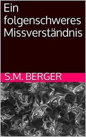 Ein folgenschweres Missverständnis  by  S.M. Berger