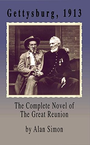 Gettysburg, 1913: The Complete Novel of the Great Reunion Alan Simon