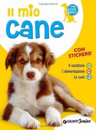 Il mio cane. Il carattere. Lalimentazione. Le cure. Con stickers  by  Bruno Tenerezza