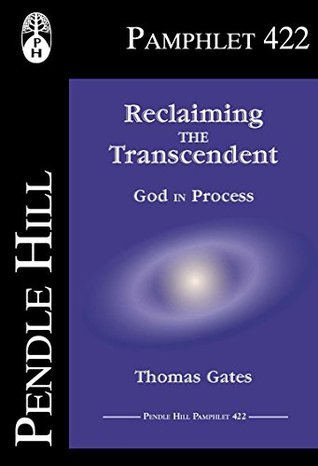 Reclaiming the Transcendent: God in Process (Pendle Hill Pamphlets Book 422)  by  Thomas Gates