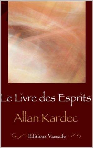 Allan Kardec : Le Livre des Esprits (Intégrale les 4 livres)  by  Allan Kardec