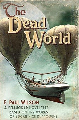 The Dead World: A Pellucidar novelette based on the works of Edgar Rice Burroughs F. Paul Wilson