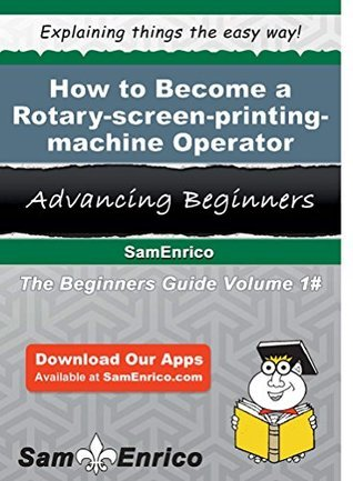 How to Become a Rotary-screen-printing-machine Operator  by  Sam Enrico