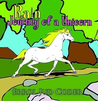 Rain, Journey of a Unicorn  by  Errol Coder