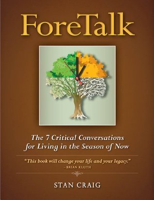 ForeTalk: The 7 Critical Conversations for Living in the Season of Now  by  Stan Craig