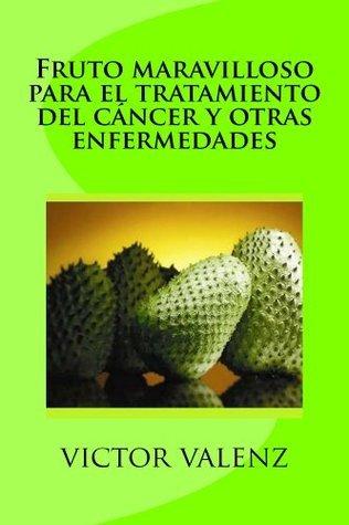 Fruto maravilloso para el tratamiento del cáncer y otras enfermedades Victor Valenz