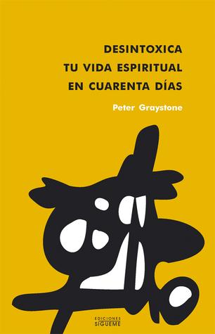 Desintoxica tu vida espiritual en cuarenta días Peter Graystone