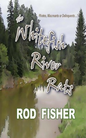 The Whitefish River Rats  by  Rod Fisher