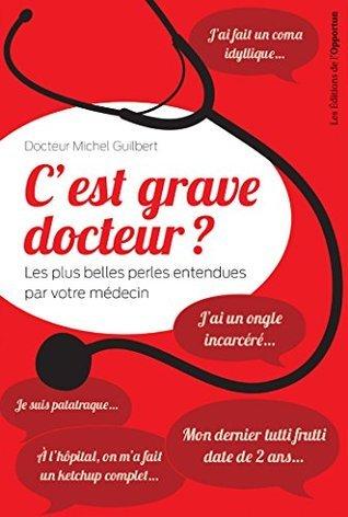 Cest grave docteur ?: Les plus belles perles entendues par votre médecin Michel Guilbert (Docteur)