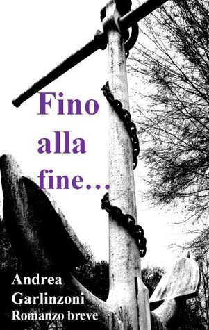 Fino alla fine...  by  Andrea Garlinzoni