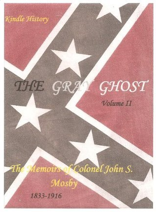 The Gray Ghost 1861-1864 (Continued from Volume One, Mosbys Raiders (Kindle History) John S. Mosby