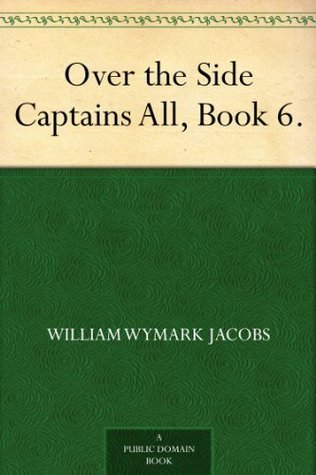 Over the Side Captains All, Book 6. W.W. Jacobs