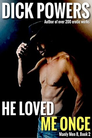 He Loved Me Once (Manly Men 8, Book 2) Dick Powers