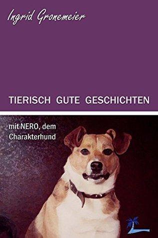 TIERISCH GUTE GESCHICHTEN mit NERO, dem Charakterhund  by  Ingrid Gronemeier