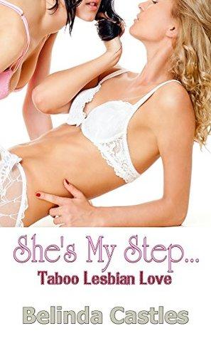 Shes My Step...: Taboo Lesbian Love  by  Belinda Castles
