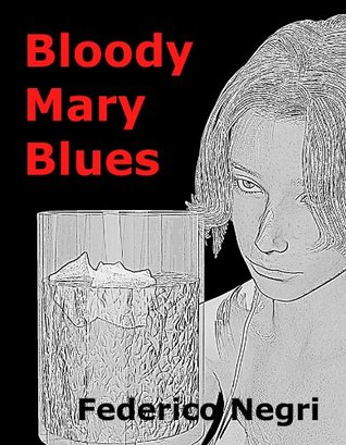 Bloody Mary Blues  by  Federico Negri