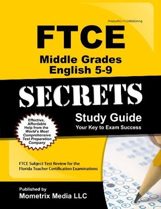 FTCE Middle Grades English 5-9 Secrets Study Guide: FTCE Subject Test Review for the Florida Teacher Certification Examinations FTCE Subject Exam Secrets Test Prep Team