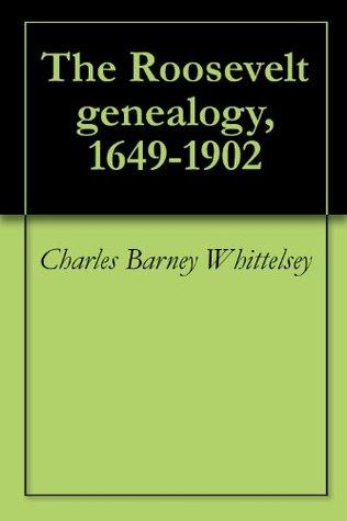 The Roosevelt Genealogy 1649-1902  by  Charles Barney Whittelsey