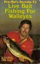 Pro-Mos Secrets to Live Bait Fishing for Walleyes Gary Roach