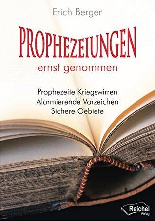 Prophezeiungen ernst genommen: Prophezeite Kriegswirren - Alarmierende Vorzeichen - Sichere Gebiete  by  Erich Berger