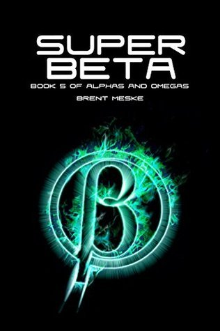 Super Beta: Alphas and Omegas Book 5 Brent Meske