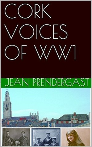 CORK VOICES OF WW1  by  Selected Letters