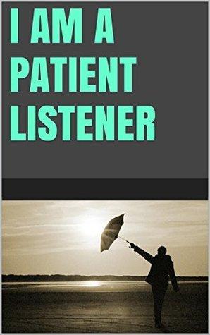I am a patient listener  by  Lanni Tolls