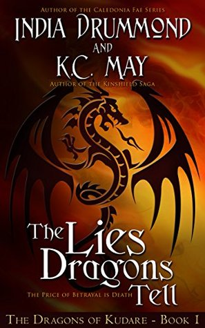 The Lies Dragons Tell (The Dragons of Kudare Book 1)  by  India Drummond