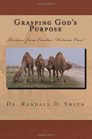 Grasping Gods Purpose (I): Lessons from Exodus Randall D. Smith