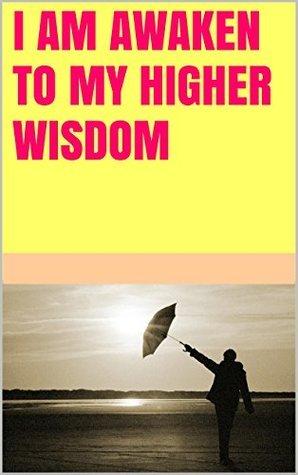 I am awaken to my higher wisdom  by  Lanni Tolls
