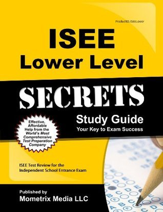 ISEE Lower Level Secrets Study Guide: ISEE Test Review for the Independent School Entrance Exam ISEE Exam Secrets Test Prep Team