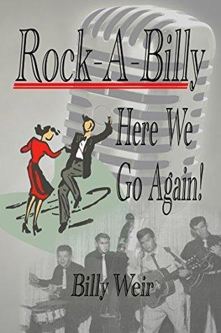 Rock A Billy: Here We Go Again William (Billy) Weir