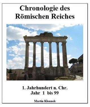 Chronologie des Römischen Reiches 1: 1. Jh. - Jahr 1 bis 99  by  Martin Klonnek