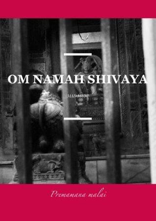 Om Namah Shivaya - Prema Mana Malai  by  Mad Muni