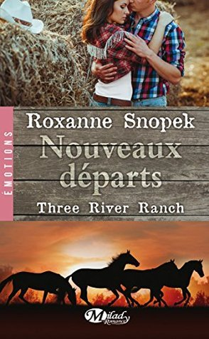 Nouveaux départs (Three River Ranch, #2)  by  Roxanne Snopek