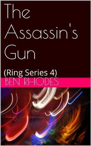 The Assassins Gun (Ring Series - 4) Ben Rhodes