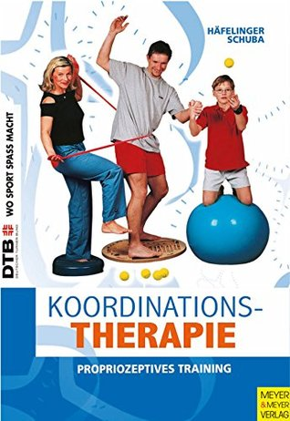 Koordinationstherapie: Propriozeptives Training (Wo Sport Spass macht 10) Ulla Häfelinger