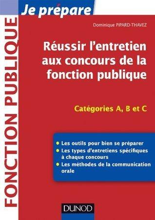 Réussir lentretien aux concours de la fonction publique - Catégories A, B et C : Catégories A, B et C  by  Dominique Pipard-Thavez