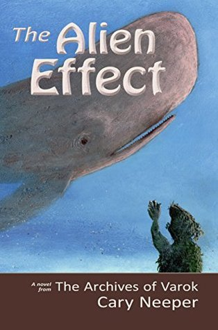 The Alien Effect (The Archives of Varok Book 3)  by  Cary Neeper