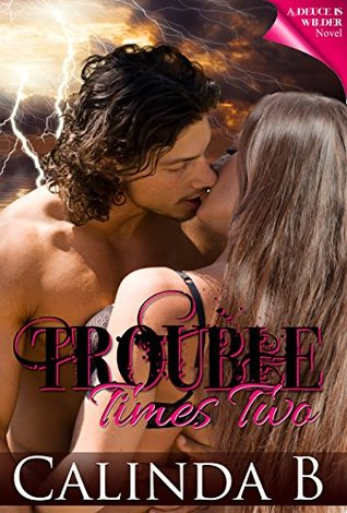 Trouble Times Two (Deuce is Wilder: Troubled, # 2) Calinda B.