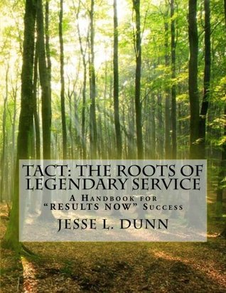 TACT: The Roots of Legendary Service Jesse L. Dunn