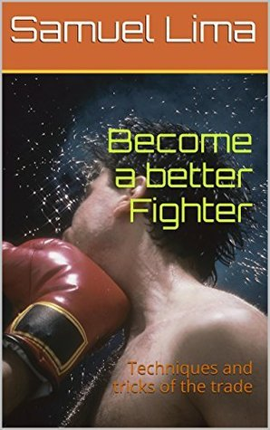 Become a better Fighter: Techniques and tricks of the trade samuel lima