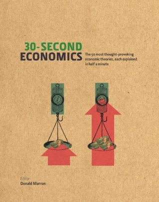 30-Second Economics: The 50 Most Thought-Provoking Economic Theories, Each Explained in Half a Minute  by  Donald Marron