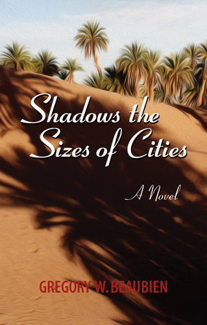 Shadows the Sizes of Cities, A Novel Gregory W. Beaubien