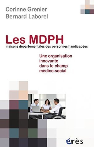 Les mDPH (maisons départementales des personnes handicapées) (Actualité du secteur social)  by  Corinne GRENIER
