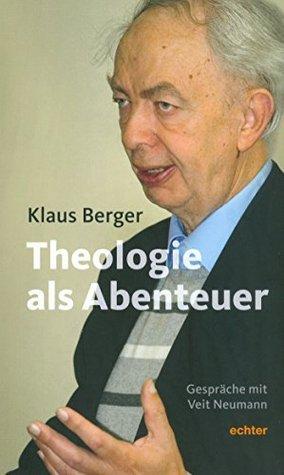 Die Theologie als Abenteuer: Gespräche mit Veit Neumann Klaus Berger
