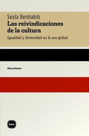 Las reivindicaciones de la cultura. Igualdad y diversidad en la era global  by  Şeyla Benhabib