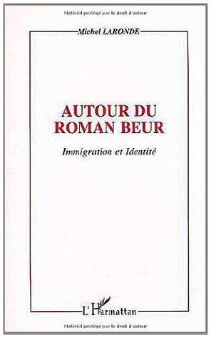 Autour du roman beur: Immigration et identité  by  Michel Laronde